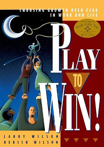 9781885167613: Play to Win!: Choosing Growth Over Fear in Work and Life