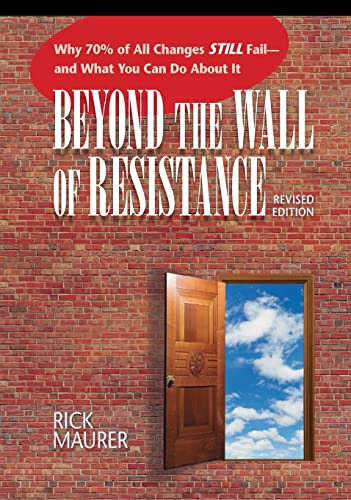 9781885167729: Beyond the Wall of Resistance: Why 70% of All Changes Still Fail--and What You Can Do About It