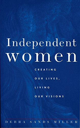 Independent Women: Creating Our Lives, Living Our Visions: Sands Miller, Debra