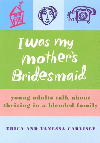 9781885171344: I Was My Mother's Bridesmaid: Young Adults from Blended Families Tell it Like it is