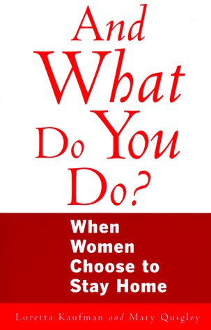 9781885171405: And What Do You Do?: When Women Choose to Stay Home