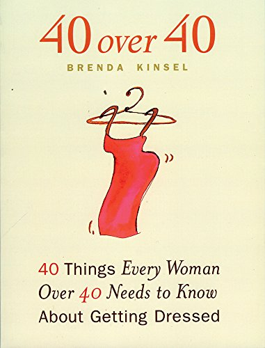 9781885171429: 40 Over 40: 40 Things Every Woman Over 40 Needs to Know About Getting Dressed: Forty Things Women Over Forty Need to Know About Getting Dressed