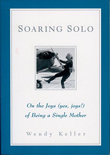 Soaring Solo: On the Joys (Yes, Joys!): Wendy Keller