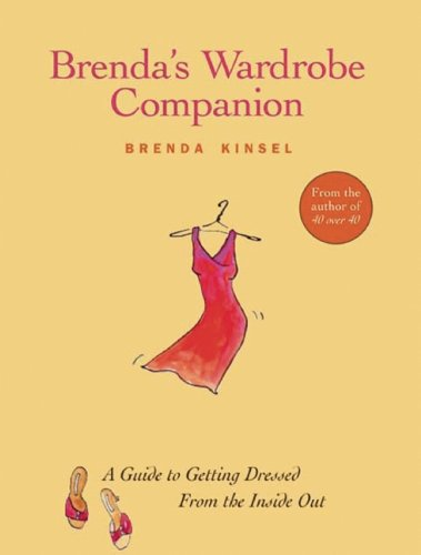 Brenda's Wardrobe Companion: A Guide to Getting Dressed From the Inside Out: Kinsel, Brenda