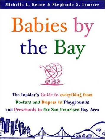 9781885171788: Babies by the Bay: The Insider's Guide to Everything from Doctors and Diapers to Playgrounds and Preschools in the San Francisco Bay Area