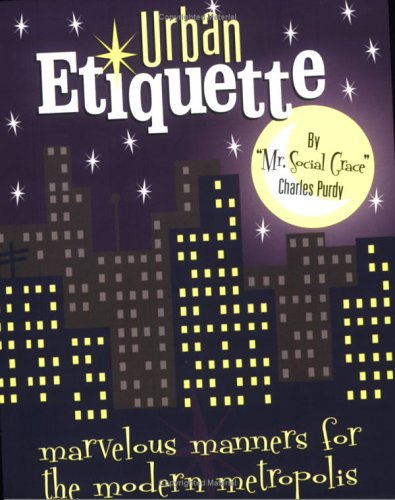 Urban Etiquette: Marvelous Manners for the Modern Metropolis: Purdy, Charles