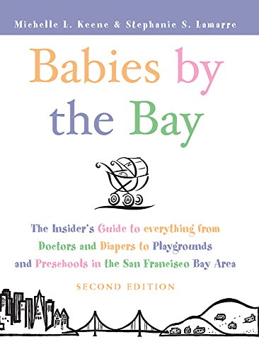 9781885171863: Babies by the Bay: The Insider's Guide to Everything from Doctors and Diapers to Playgrounds and Preschools in the San Francisco Bay Area