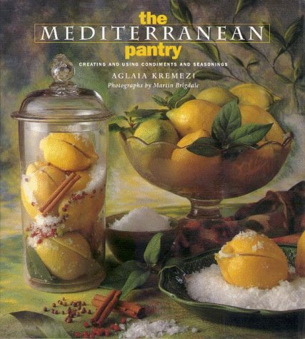 The Mediterranean Pantry : Creating and Using Condiments and Seasonings