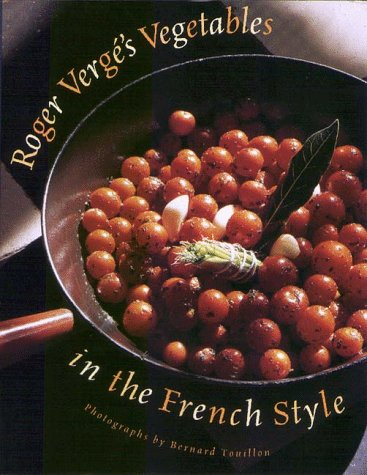 Roger Verge's Vegetables in the French Style: Verge, Roger;Anglade, Martine