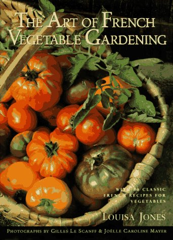 The Art of French Vegetable Gardening (1885183097) by Louisa Jones
