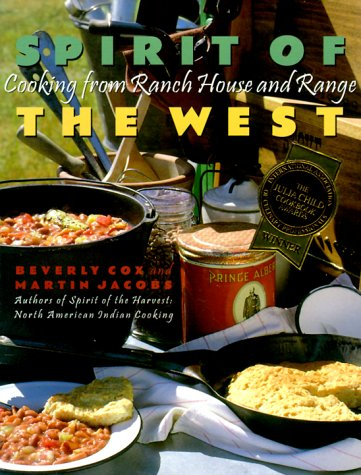 Spirit of the West: Cooking from Ranch House and Range (1885183216) by Martin Jacobs; Beverly Cox
