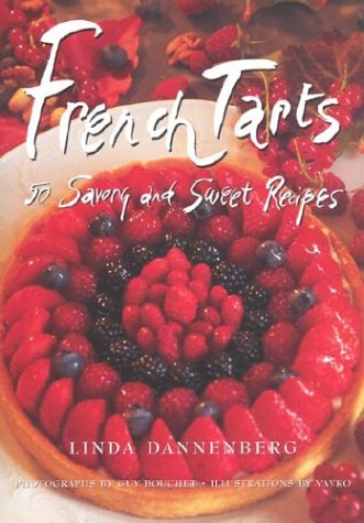 French Tarts: 50 Savory and Sweet Recipes: Dannenberg, Linda, and