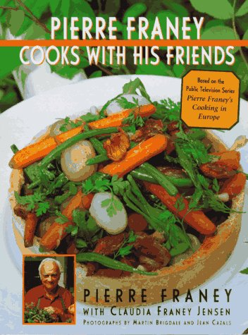 Pierre Franey Cooks With His Friends: With Recipes from Top Chefs in France, Spain, Italy, Switze...