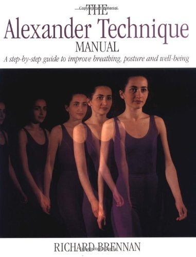The Alexander Technique Manual: A Step-By-Step Guide to Improve Breathing, Posture and Well-Being