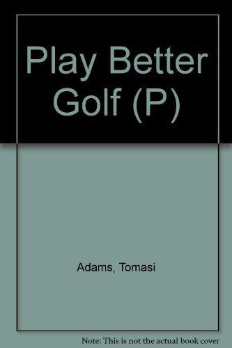 Play Better Golf (P): Adams, Tomasi