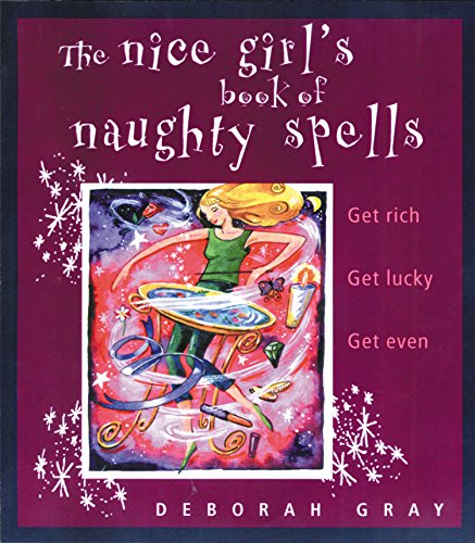 9781885203885: The Nice Girl's Book of Naughty Spells: Get Rich, Get Lucky, Get Even