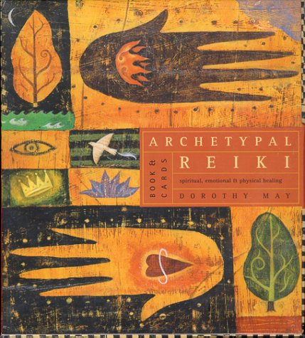 Archetypal Reiki: Spiritual, Emotional & Physical Healing with Cards: May PhD, Dorothy