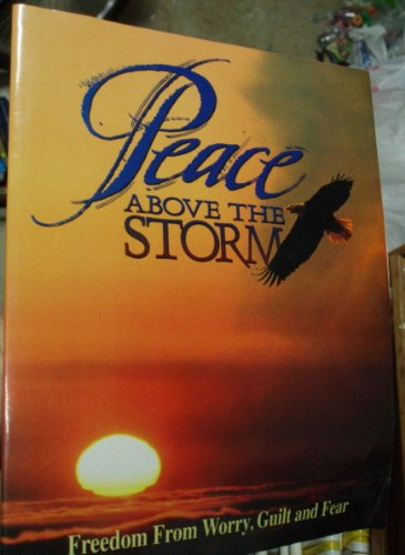 9781885204004: Peace Above the Storm: Freedom from Worry Guilt and Fear