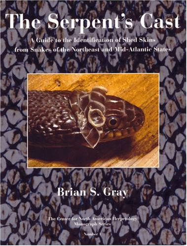 Serpents Cast: A Guide to the Identification of Shed Skins from Snakes of the Northeast and ...