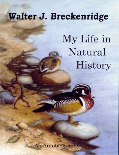 Walter J. Breckenridge, My Life in Natural History, An Autobiography: Walter J Breckenridge