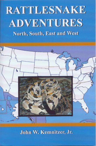 Rattlesnake Adventures: North, South, East and West: Kemnitzer, John W.