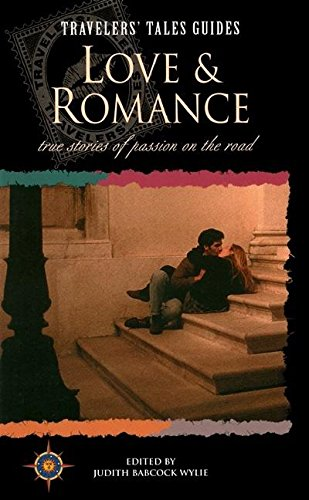 9781885211187: Love and Romance: True Stories of Passion on the Road (Travelers' Tales Guides)