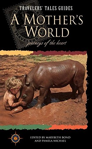 9781885211262: A Mother's World: Journeys of the Heart (Travelers' Tales Guides)