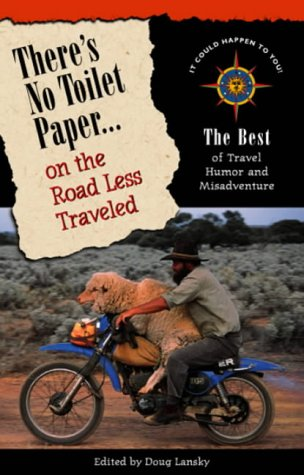 There's no toilet paper-- on the road less traveled: the best of travel humor and adventure: ...