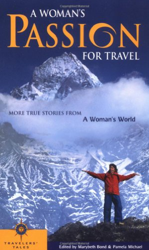 A Woman's Passion for Travel: More Stories: Editor-Marybeth Bond; Editor-Pamela