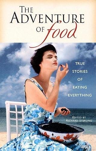 Travelers' Tales THE ADVENTURE OF FOOD True Stories of Eating Everything