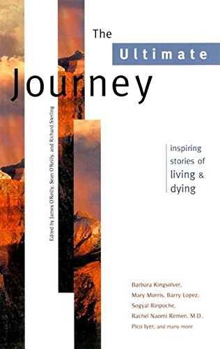 9781885211385: The Ultimate Journey: Inspiring Stories of Living and Dying (Travelers' Tales Guides)