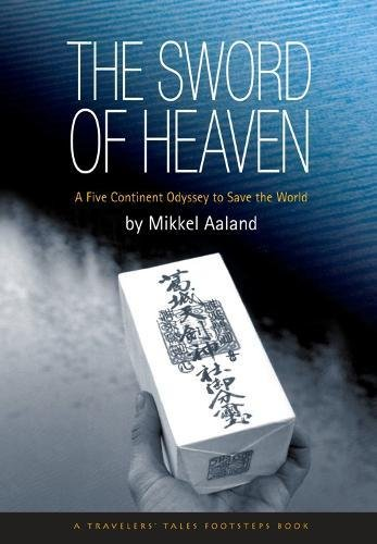 The Sword of Heaven: A Five Continent Odyssey to Save the World (Travelers' Tales Guides) (9781885211446) by Mikkel Aaland