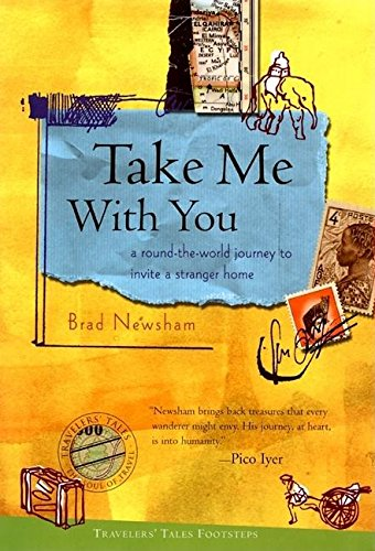 9781885211514: Take Me with You: A Round-the-World Journey to Invite a Stranger Home (Travelers' Tales Footsteps (Hardcover))