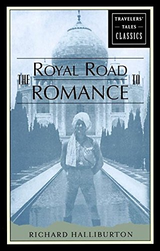 The Royal Road to Romance (Travelers' Tales Classics) (1885211538) by Richard Halliburton