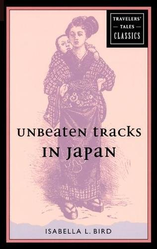Unbeaten Tracks in Japan: Travelers' Tales Classics