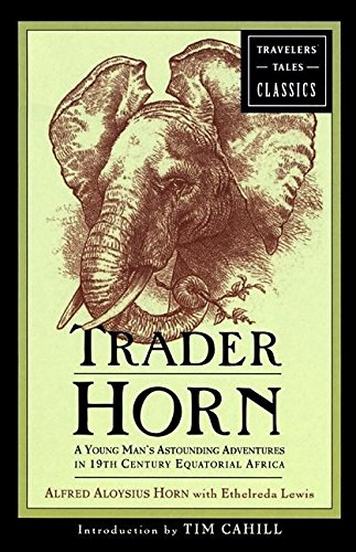9781885211811: Trader Horn: A Young Man's Astounding Adventures in 19th Century Equatorial Africa (Travelers' Tales Classics)