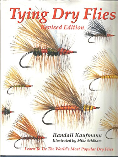 Tying Dry Flies: The Complete Dry Fly Instruction and Pattern Manual: Kaufmann, Randall