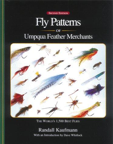 Fly Patterns of Umpqua Feather Merchants: The World's 1,500 Best Flies: Kaufmann, Randall