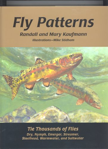 FLY PATTERNS: TIE THOUSANDS OF FLIES: Kaufmann, Randall & Mary