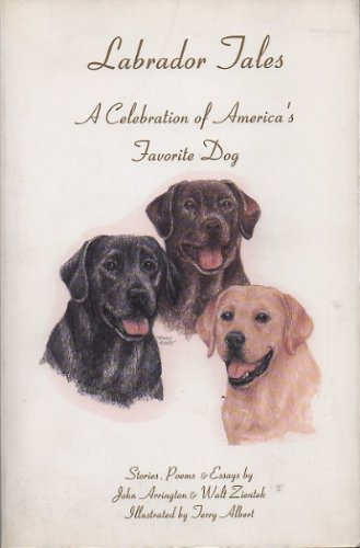 Labrador Tales : A Celebration of America's Favorite Dog: John Arrington, Labmed, Walt Zientek