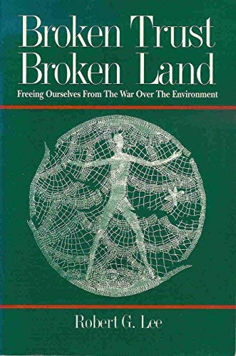 9781885221025: Broken Trust, Broken Land: Freeing Ourselves from the War over the Environment