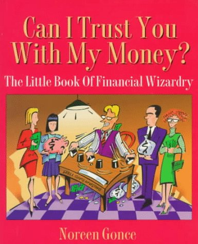 Can I Trust You With My Money?: The Little Book of Financial Wizardry: Gonce, Noreen