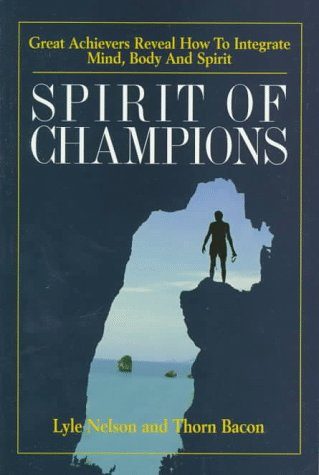 9781885221490: Spirit of Champions: Great Achievers Reveal How to Unify Body, Mind and Spirit