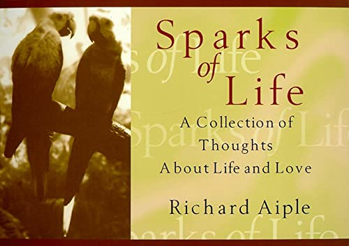 Sparks of Life: A Collection of Thoughts and Photographs: Aiple, Richard