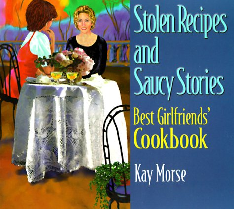 9781885221896: Stolen Recipes and Saucy Stories: Best Girlfriends' Cookbook