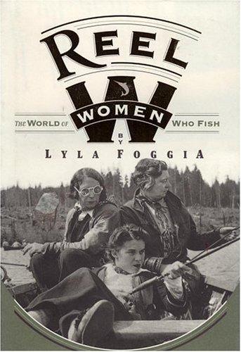 9781885223180: Reel Women: The World Of Women Who Fish