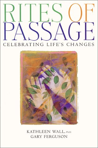 Rites of Passage: Celebrating Life's Changes: Kathleen Wall, Gary