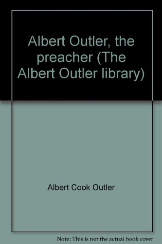 Albert Outler, the preacher (The Albert Outler library): Albert Cook Outler
