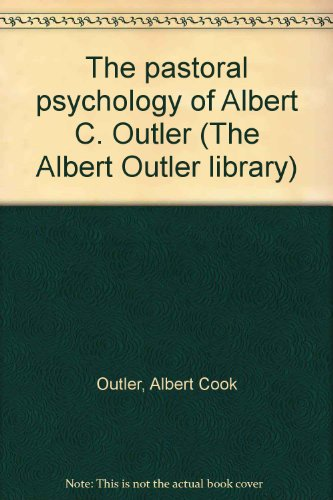 The pastoral psychology of Albert C. Outler (The Albert Outler library) (1885224117) by Albert Cook Outler