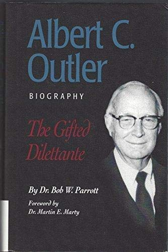 Albert C. Outler: The gifted dilettante: Parrott, Bob W
